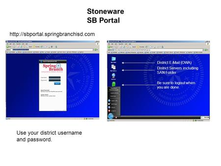 Stoneware SB Portal  Use your district username and password. District  (OWA) District Servers including SAN Folder.