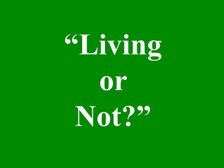 """Living or Not?"". ""What do we call a living thing?"" A living thing is called an organism."