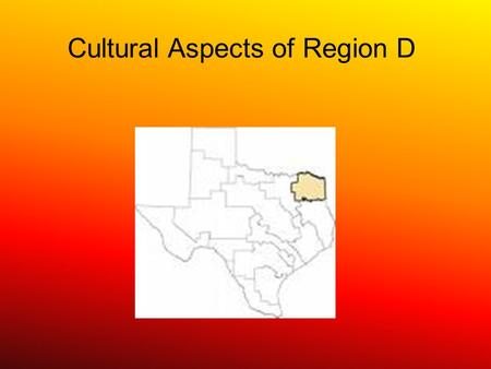 Cultural Aspects of Region D. Basis of Water Supply Region D is placed between the Pine forests and Louisiana and Arkansas to the large Metroplex of the.