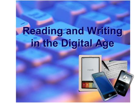 Reading and Writing in the Digital Age. What is Web 2.0? What are 21st Century Skills?