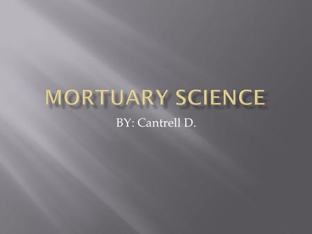 BY: Cantrell D..  Mortuary Science is the academic path to becoming a funeral director.  Funeral director's serve people during the most stressful time.