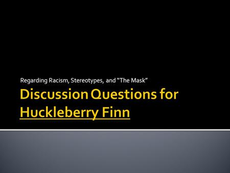Discussion Questions for Huckleberry Finn