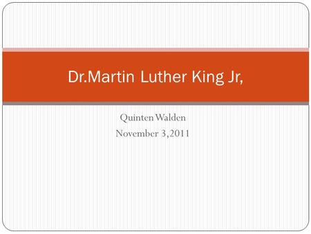 Quinten Walden November 3,2011 Dr.Martin Luther King Jr,