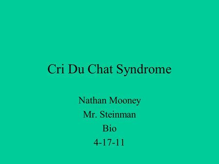Cri Du Chat Syndrome Nathan Mooney Mr. Steinman Bio 4-17-11.