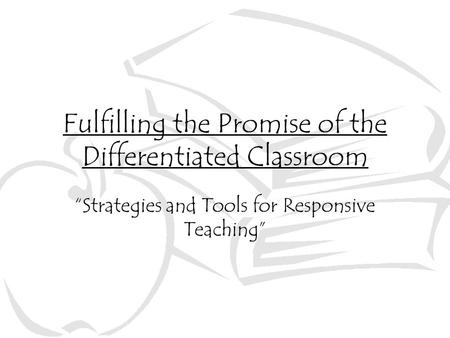 "Fulfilling the Promise of the Differentiated Classroom ""Strategies and Tools for Responsive Teaching"""