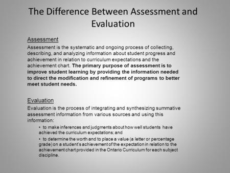 The Difference Between Assessment and Evaluation Assessment Assessment is the systematic and ongoing process of collecting, describing, and analyzing information.