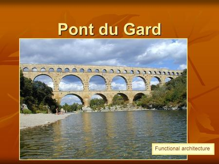 Pont du Gard Functional architecture. 1. What side of the ara pacis has the relief of tellus? 2. What sides of the ara pacis are the processions on? 3.