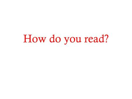 How do you read?. How did you learn to read? Reading Without Nonsense By Frank Smith.