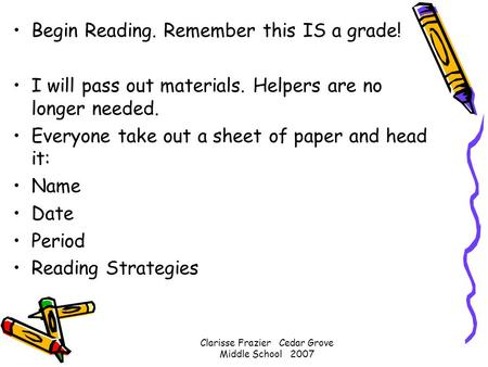 Begin Reading. Remember this IS a grade! I will pass out materials. Helpers are no longer needed. Everyone take out a sheet of paper and head it: Name.