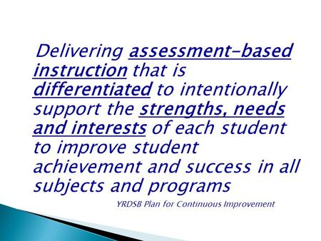 Delivering assessment-based instruction that is differentiated to intentionally support the strengths, needs and interests of each student to improve student.
