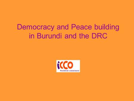 Democracy and Peace building in Burundi and the DRC.