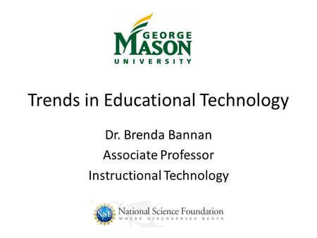 Trends in Educational Technology Dr. Brenda Bannan Associate Professor Instructional Technology.