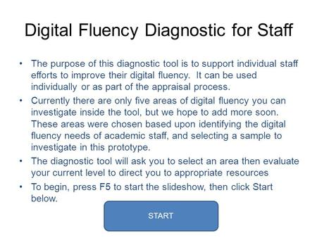 Digital Fluency Diagnostic for Staff The purpose of this diagnostic tool is to support individual staff efforts to improve their digital fluency. It can.