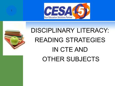 DISCIPLINARY LITERACY: READING STRATEGIES IN CTE AND OTHER SUBJECTS 1.