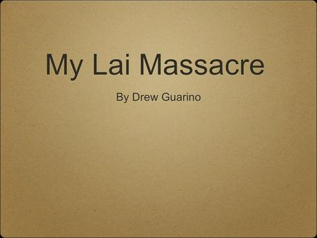 My Lai Massacre By Drew Guarino. Thesis Statement The My Lai Massacre was a point during the Vietnam war that demonstrated the United States frustration.