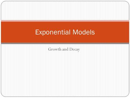 Growth and Decay Exponential Models. Differs from polynomial functions. Polynomial Functions have exponents of whole numbers Exponential Functions have.