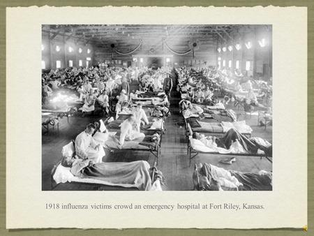 1918 influenza victims crowd an emergency hospital at Fort Riley, Kansas.