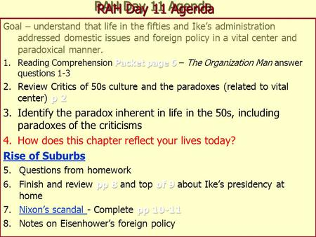 RAH Day 11 Agenda Goal – understand that life in the fifties and Ike's administration addressed domestic issues and foreign policy in a vital center and.
