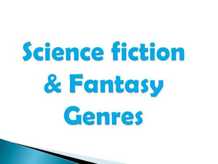 Science fiction & Fantasy Genres.  Science fiction is a genre of fiction in which the stories often tell about science and technology of the future.
