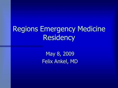 Regions Emergency Medicine Residency May 8, 2009 Felix Ankel, MD.