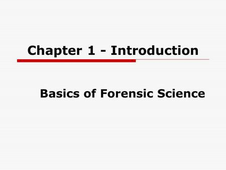 Chapter 1 - Introduction Basics of Forensic Science.