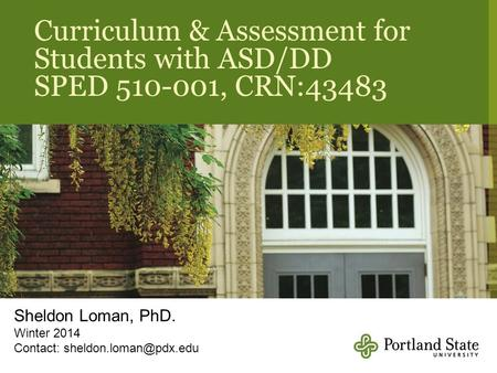 Curriculum & Assessment for Students with ASD/DD SPED 510-001, CRN:43483 Sheldon Loman, PhD. Winter 2014 Contact: