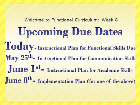 Welcome to Functional Curriculum: Week 8. Communication Skills Across Classes & Subjects Greetings & Farewells  Age-appropriate vocabulary, mannerisms.