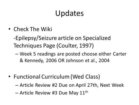 Updates Check The Wiki -Epilepsy/Seizure article on Specialized Techniques Page (Coulter, 1997) – Week 5 readings are posted choose either Carter & Kennedy,