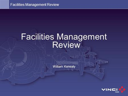 Facilities Management Review William Kenealy Facilities Management Review.