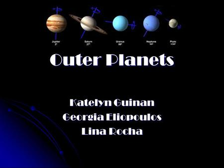 Outer Planets Katelyn Guinan Georgia Eliopoulos Lina Rocha.