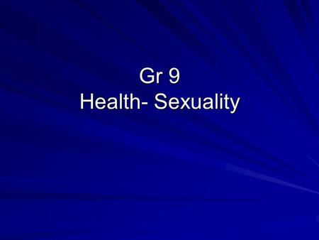 Gr 9 Health- Sexuality. Sex is the only area of human life where some believe that ignorance is preferable to knowledge.
