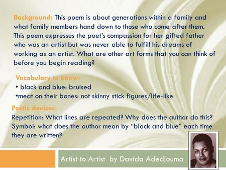 Artist to Artist by Davida Adedjouma Background: This poem is about generations within a family and what family members hand down to those who come after.