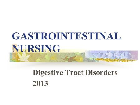 GASTROINTESTINAL NURSING Digestive Tract Disorders 2013.