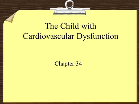 The Child with Cardiovascular Dysfunction Chapter 34.