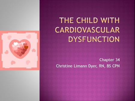 Chapter 34 Christine Limann Dyer, RN, BS CPN.  Umbilical vein, umbilical arteries  Foramen ovale  Ductus arteriosus  Ductus venosus Mosby items and.