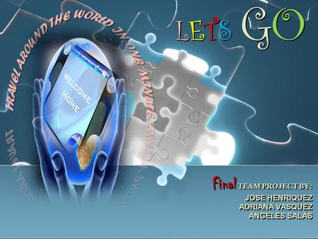 LETS GOLETS GO LETS GOLETS GO Final TEAM PROJECT BY: JOSE HENRIQUEZ ADRIANA VASQUEZ ANGELES SALAS Final TEAM PROJECT BY: JOSE HENRIQUEZ ADRIANA VASQUEZ.