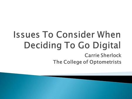 Carrie Sherlock The College of Optometrists.  Greater availability of E-Journals  Users now expect access from anywhere, anytime  Many of us are running.