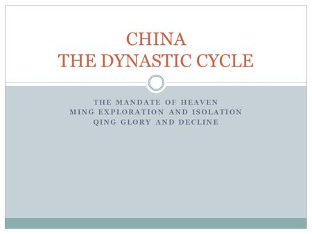 THE MANDATE OF HEAVEN MING EXPLORATION AND ISOLATION QING GLORY AND DECLINE CHINA THE DYNASTIC CYCLE.