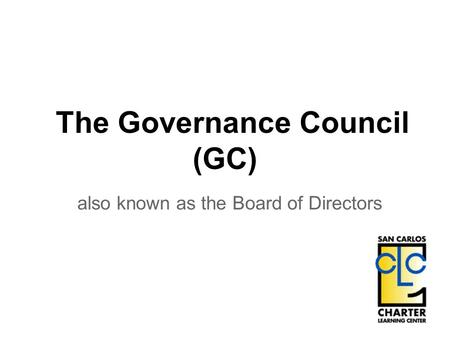 The Governance Council (GC) also known as the Board of Directors.