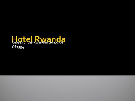Causes of the Rwandan Genocide Of 1994.  Once, Hutus and Tutsis lived in harmony in Central Africa. About 600 years ago, Tutsis, a tall, warrior.
