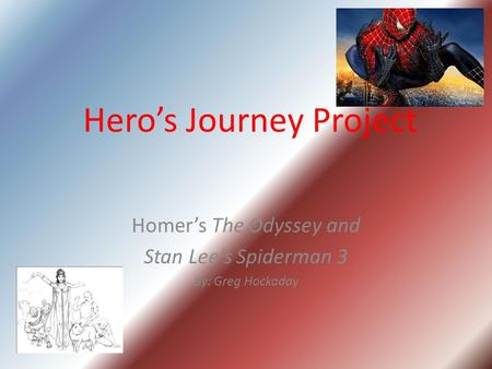 Hero's Journey Project Homer's The Odyssey and Stan Lee's Spiderman 3 By: Greg Hockaday.