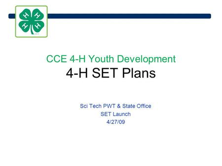 CCE 4-H Youth Development 4-H SET Plans Sci Tech PWT & State Office SET Launch 4/27/09.