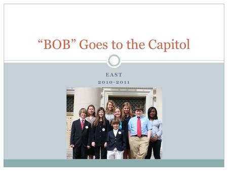 "EAST 2010-2011 ""BOB"" Goes to the Capitol. ""BOB"" Being Our Best is a campaign designed to help us develop a school wide program to promote positive social."