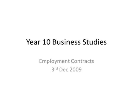 Year 10 Business Studies Employment Contracts 3 rd Dec 2009.