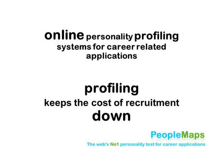 Online personality profiling systems for career related applications profiling keeps the cost of recruitment down.