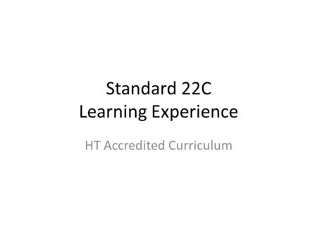 Standard 22C Learning Experience HT Accredited Curriculum.