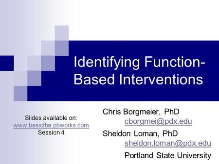 Identifying Function- Based Interventions Chris Borgmeier, PhD Sheldon Loman, PhD Portland State University Slides.