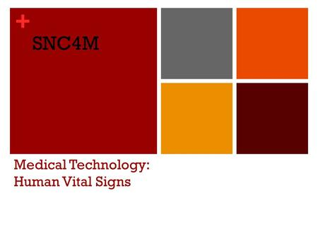 + Medical Technology: Human Vital Signs SNC4M. + Essential Questions: What are the four primary vital signs in humans and how are they measured? What.