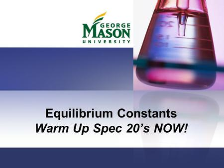 Equilibrium Constants Warm Up Spec 20's NOW!. First things first… Turn on Spec 20's to warm up Quiz Lab.