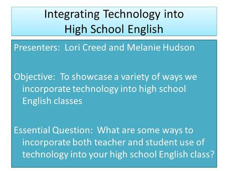 Integrating Technology into High School English Presenters: Lori Creed and Melanie Hudson Objective: To showcase a variety of ways we incorporate technology.